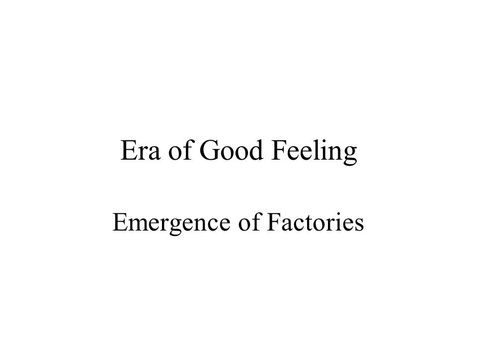 Era of Good Feeling Emergence of Factories
