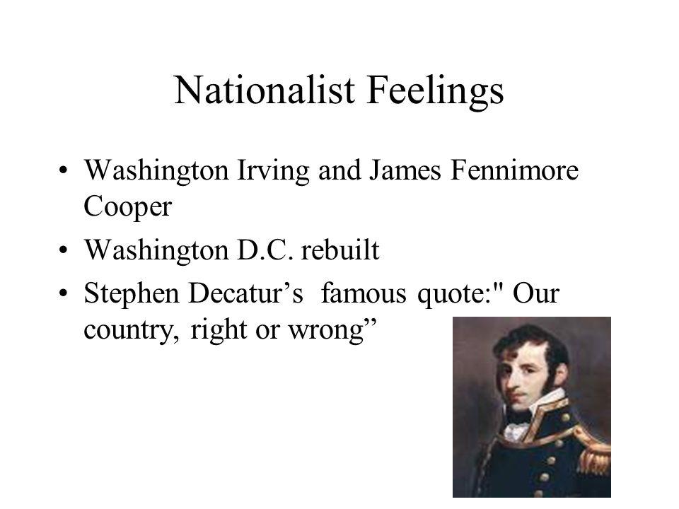 Nationalist Feelings Washington Irving and James Fennimore Cooper Washington D.C. rebuilt Stephen Decatur's famous quote: