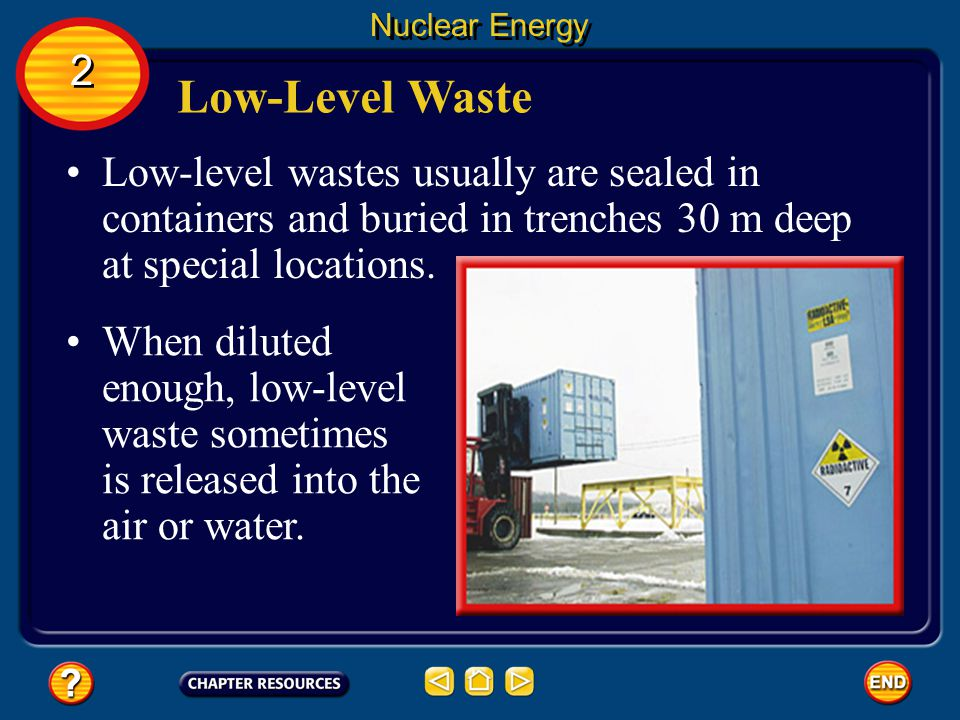 Nuclear Energy Low-Level Waste Low-level nuclear wastes usually contain a small amount of radioactive material. They usually do not contain radioactiv