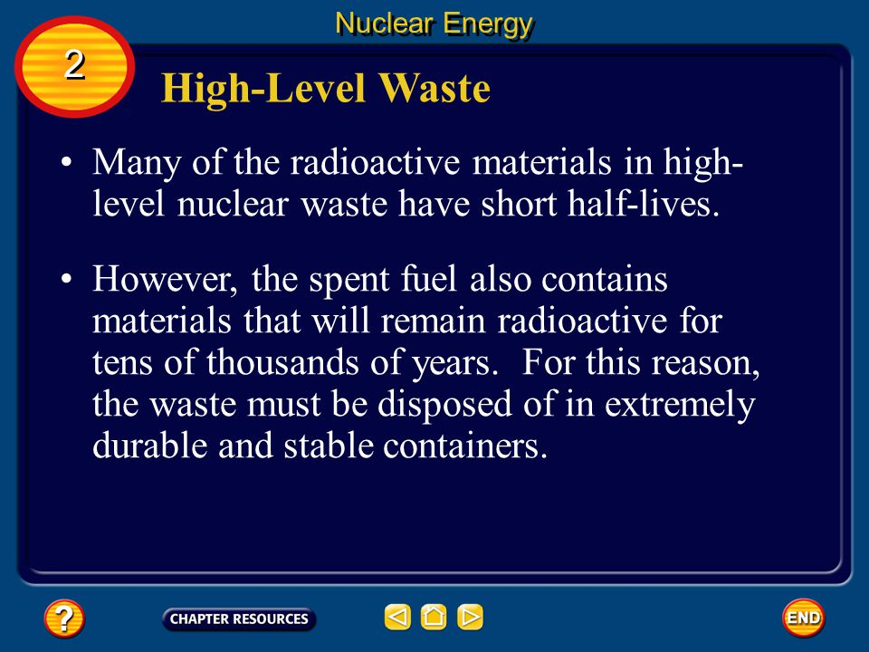 Nuclear Energy High-Level Waste High-level nuclear waste is generated in nuclear power plants and by nuclear weapons programs. After spent fuel is rem