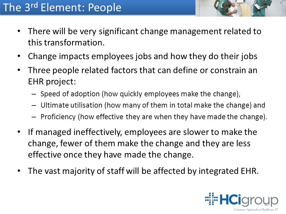 The 3 rd Element: People There will be very significant change management related to this transformation.