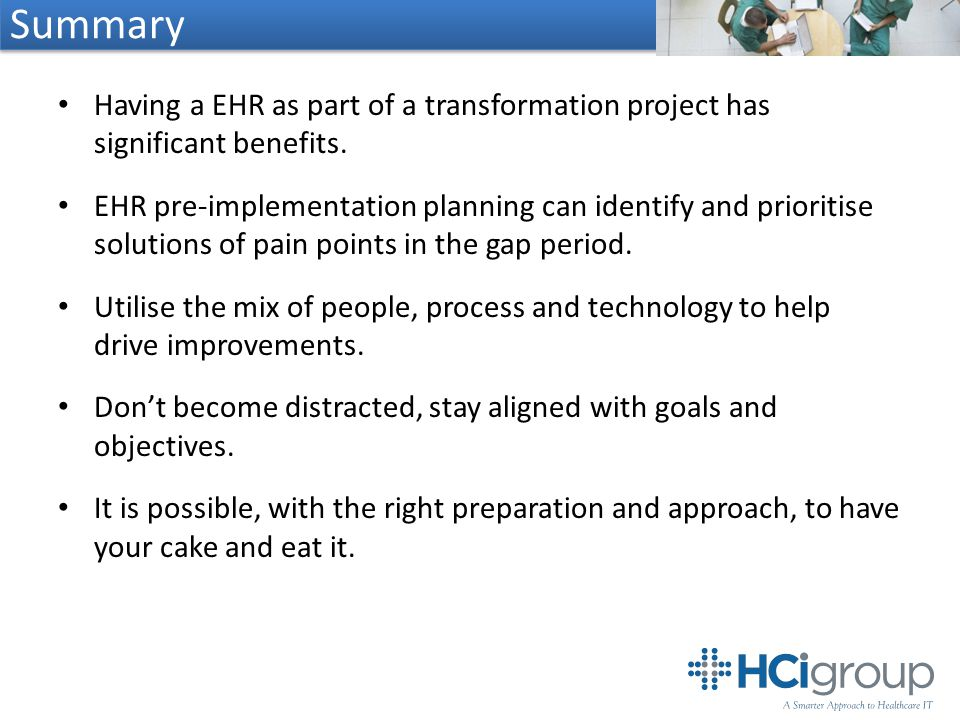 Summary Having a EHR as part of a transformation project has significant benefits.