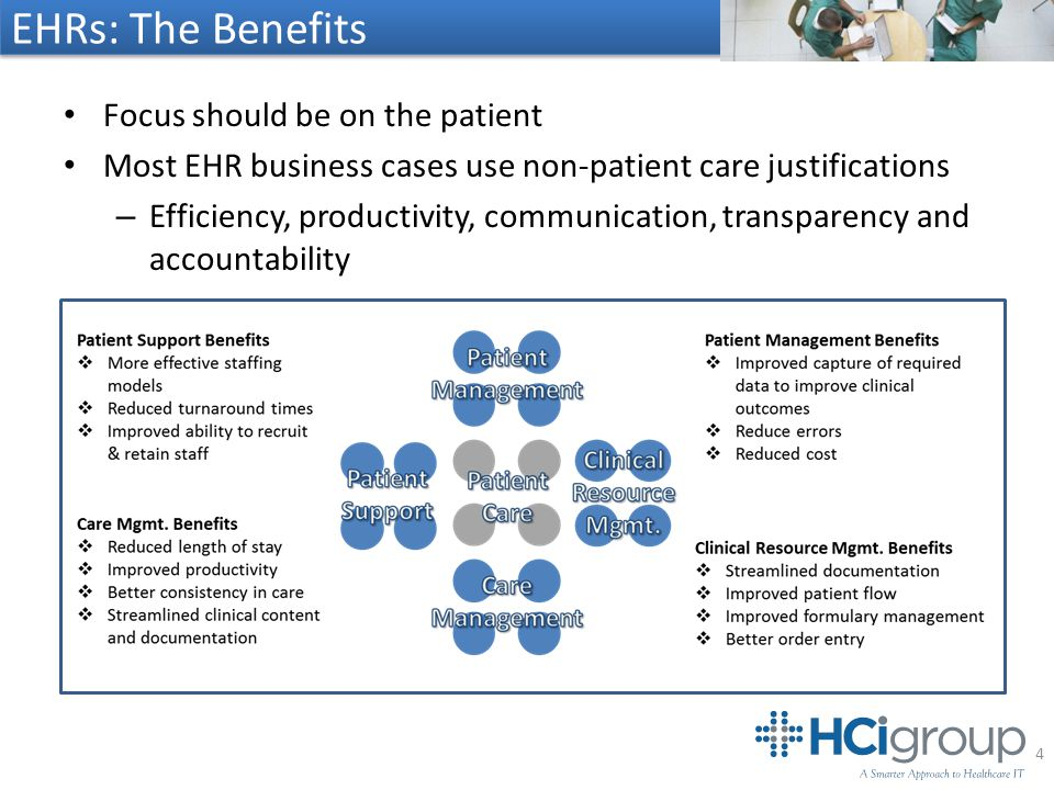 EHRs: The Benefits Focus should be on the patient Most EHR business cases use non-patient care justifications – Efficiency, productivity, communication, transparency and accountability 4