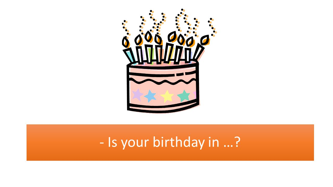 - Is your birthday in …