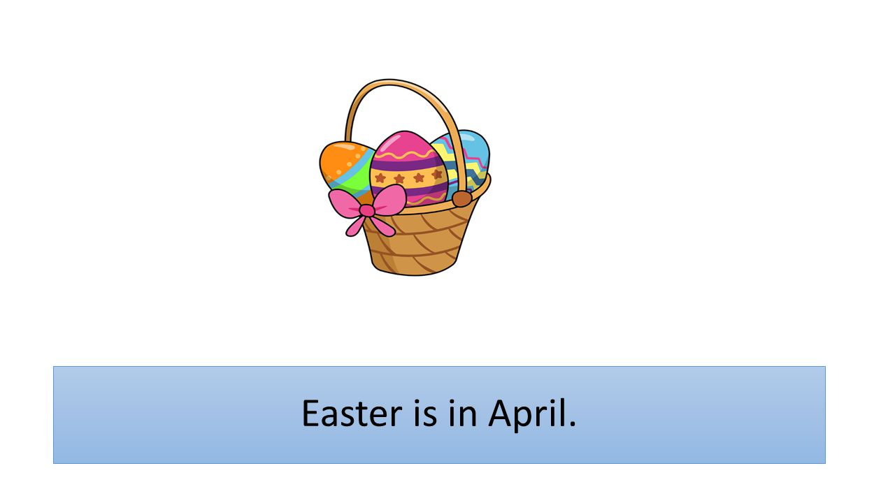 Easter is in April.