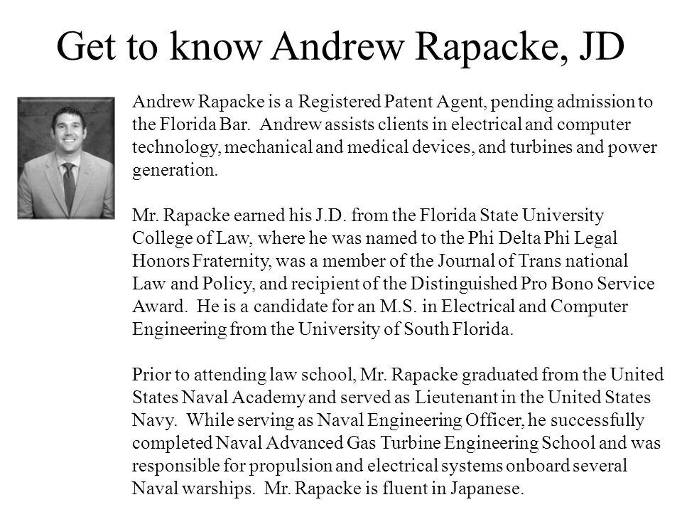 Get to know Andrew Rapacke, JD Andrew Rapacke is a Registered Patent Agent, pending admission to the Florida Bar.
