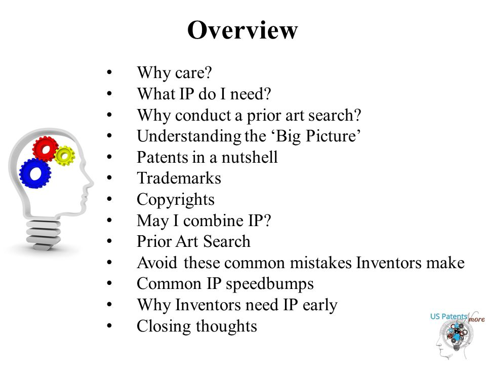 Overview Why care.What IP do I need. Why conduct a prior art search.