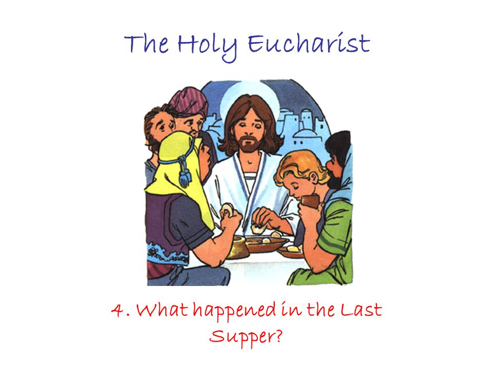 The Holy Eucharist 4. What happened in the Last Supper