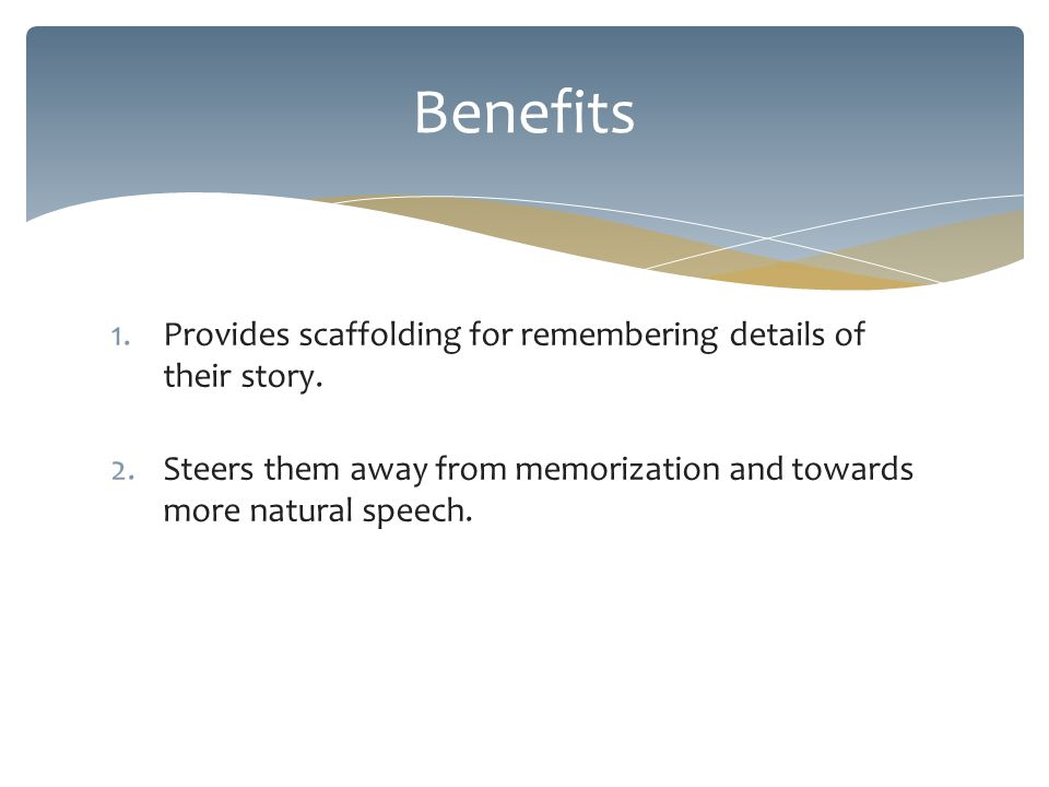1.Provides scaffolding for remembering details of their story.