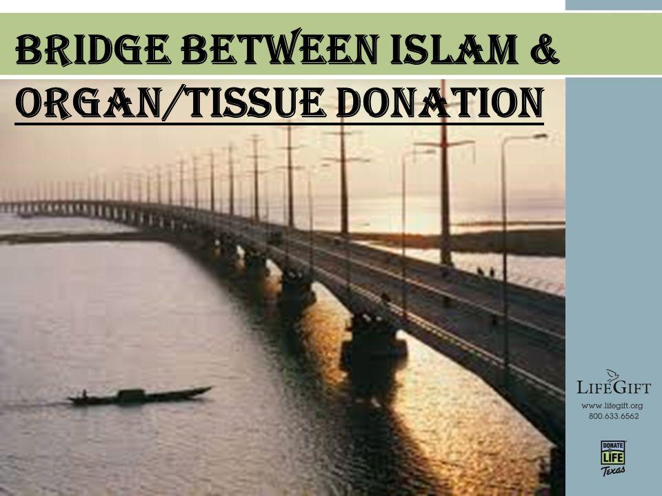 Bridge Between Islam & Organ/Tissue Donation