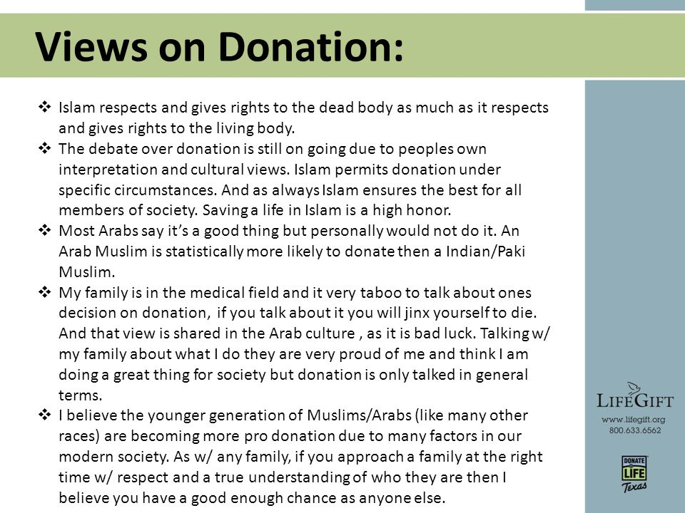 Views on Donation:  Islam respects and gives rights to the dead body as much as it respects and gives rights to the living body.