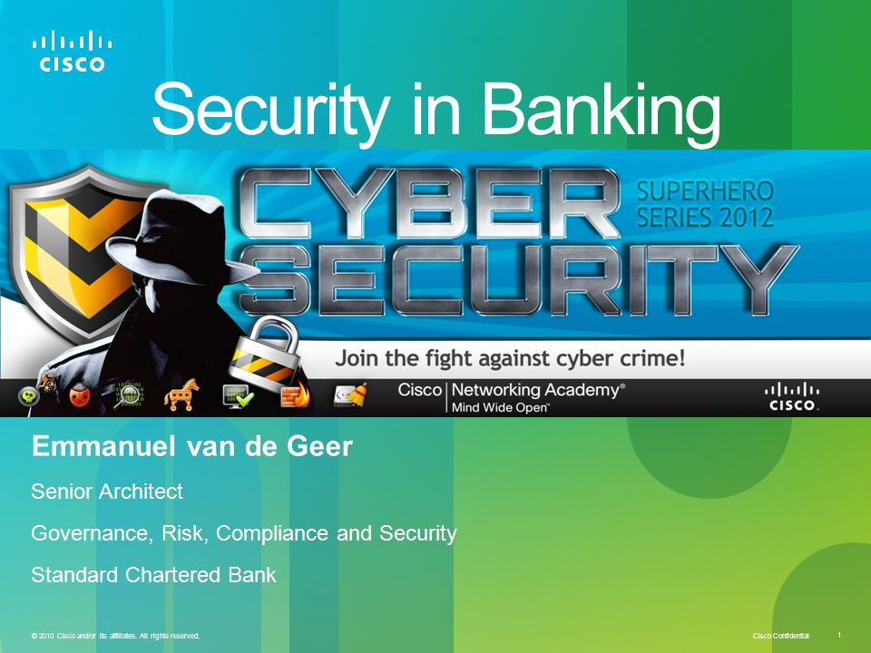 Cisco Confidential 1 © 2010 Cisco and/or its affiliates. All rights reserved. Security in Banking Emmanuel van de Geer Senior Architect Governance, Ri