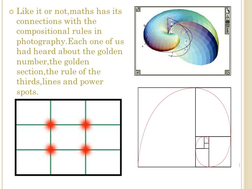 Like it or not,maths has its connections with the compositional rules in photography.Each one of us had heard about the golden number,the golden secti