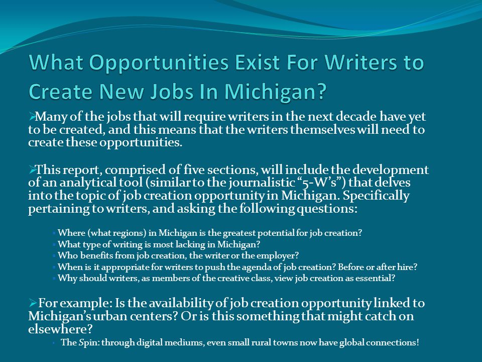  Many of the jobs that will require writers in the next decade have yet to be created, and this means that the writers themselves will need to create these opportunities.