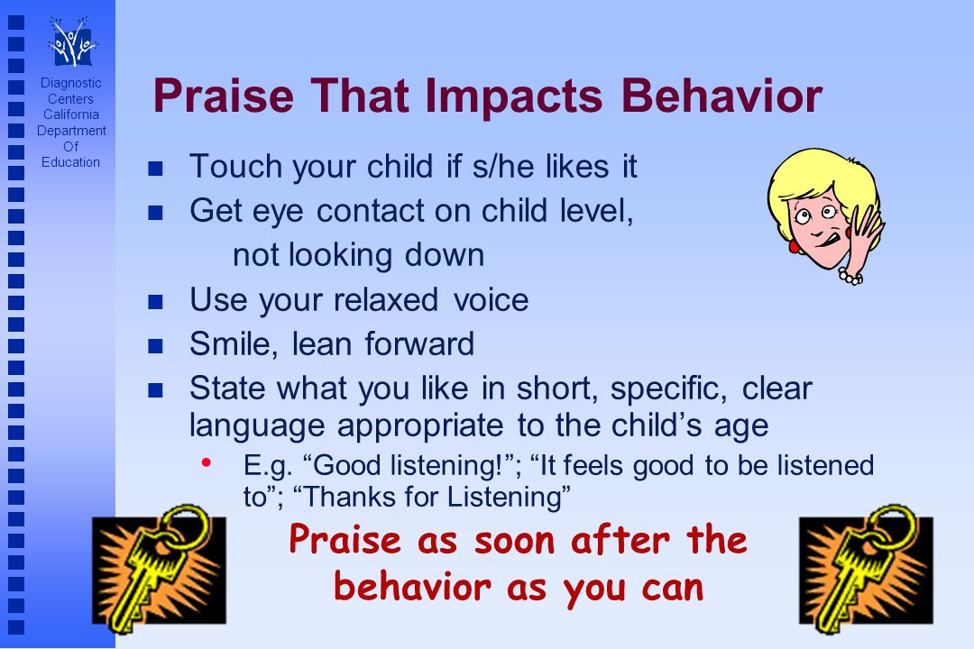Diagnostic Centers California Department Of Education Praise That Impacts Behavior n Touch your child if s/he likes it n Get eye contact on child leve