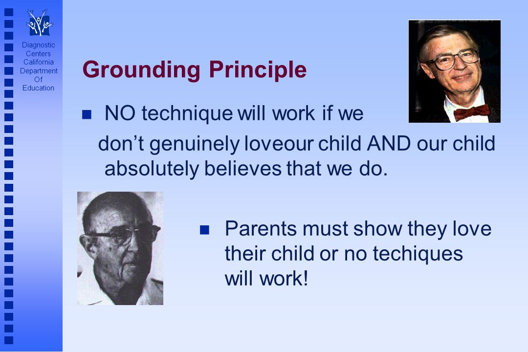 Diagnostic Centers California Department Of Education Grounding Principle n NO technique will work if we don't genuinely loveour child AND our child a