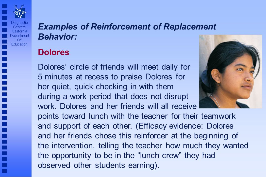 Diagnostic Centers California Department Of Education Examples of Reinforcement of Replacement Behavior: Dolores Dolores' circle of friends will meet
