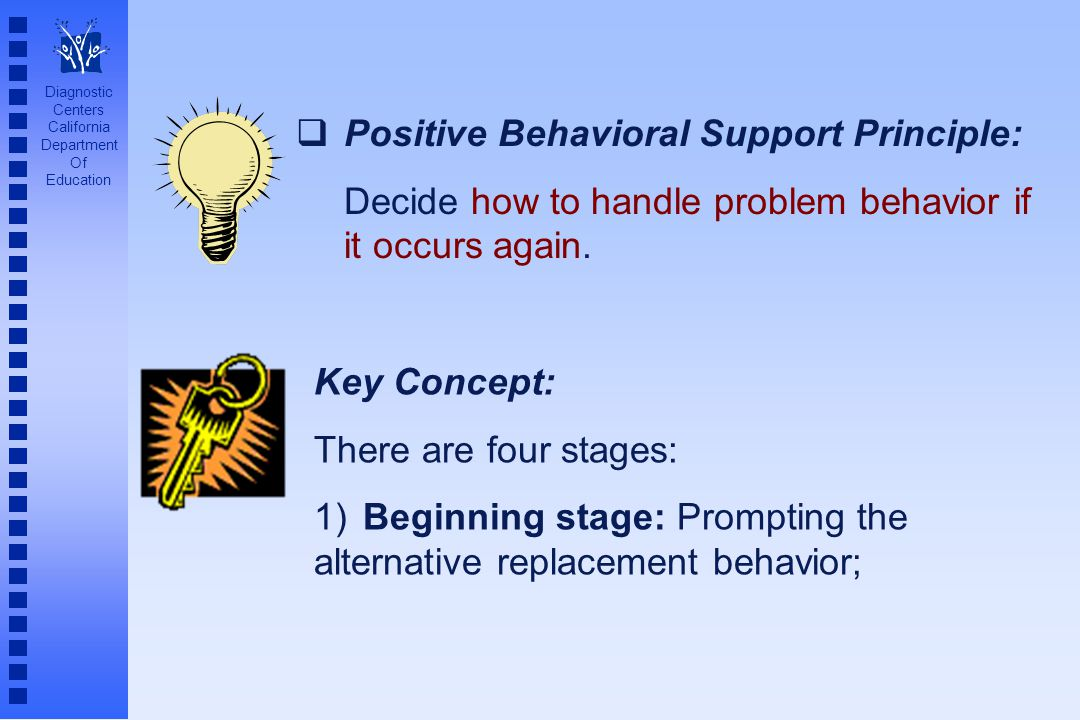 Diagnostic Centers California Department Of Education  Positive Behavioral Support Principle: Decide how to handle problem behavior if it occurs agai