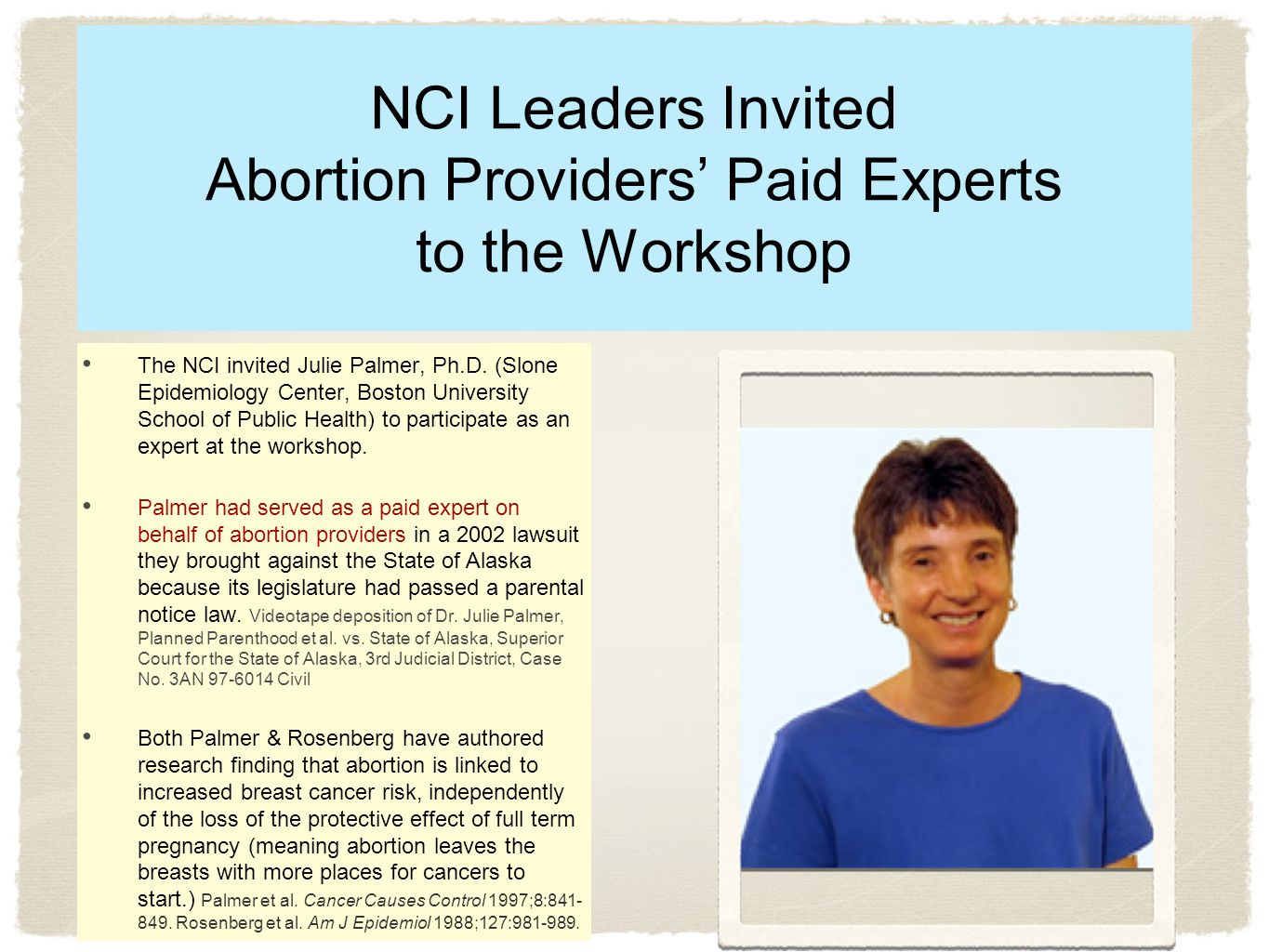 NCI Leaders Invited Abortion Providers' Paid Experts to the Workshop The NCI invited Julie Palmer, Ph.D.