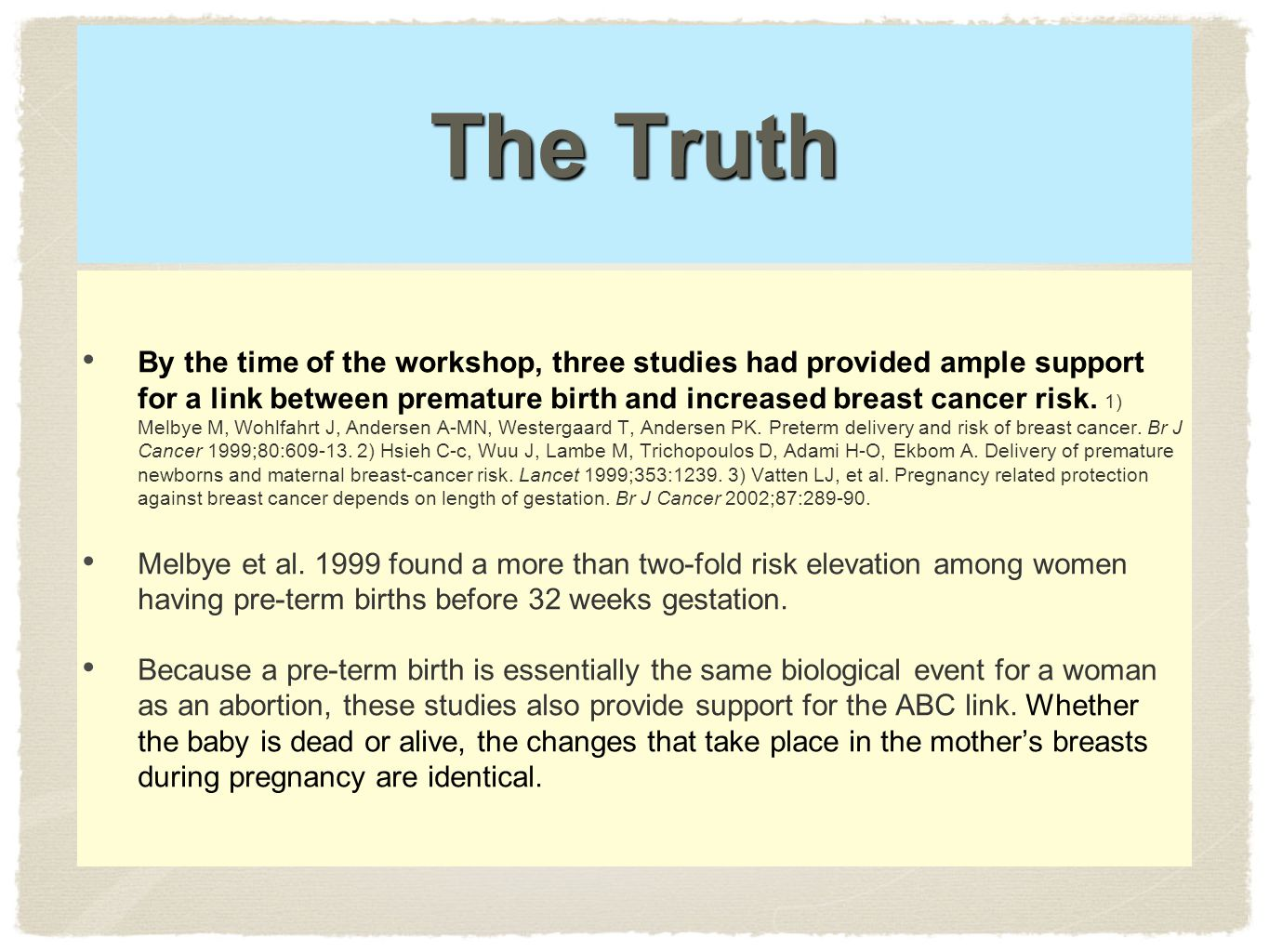 The Truth By the time of the workshop, three studies had provided ample support for a link between premature birth and increased breast cancer risk.