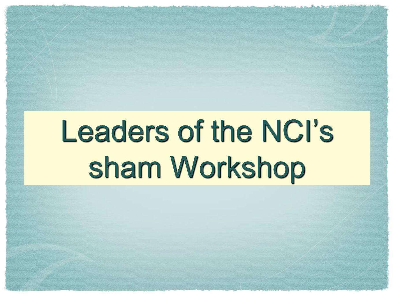 Leaders of the NCI's sham Workshop