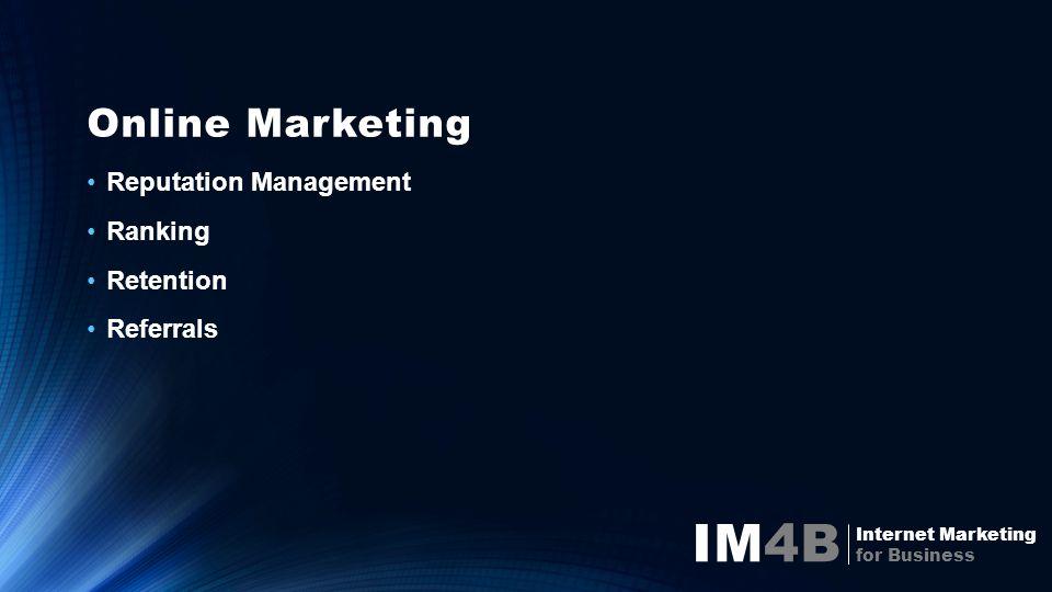 Online Marketing Reputation Management Ranking Retention Referrals IM4B Internet Marketing for Business