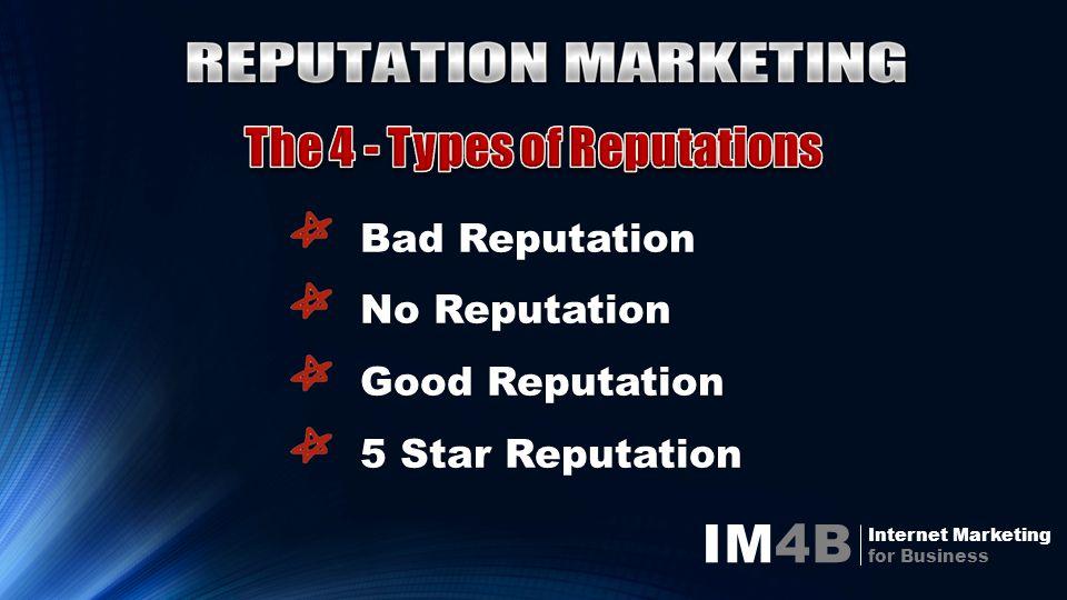 IM4B Internet Marketing for Business Bad Reputation Bad Reputation No Reputation No Reputation Good Reputation Good Reputation 5 Star Reputation 5 Sta