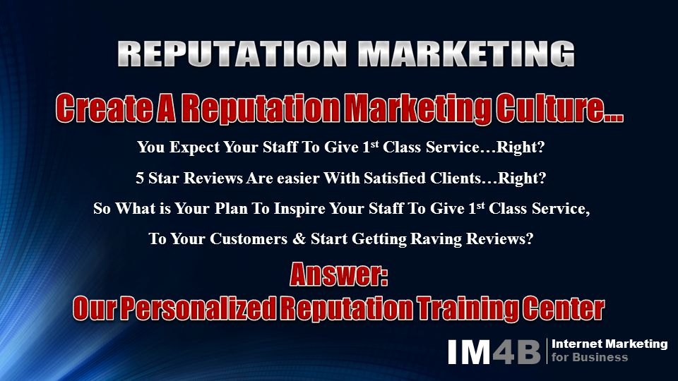 IM4B Internet Marketing for Business You Expect Your Staff To Give 1 st Class Service…Right.