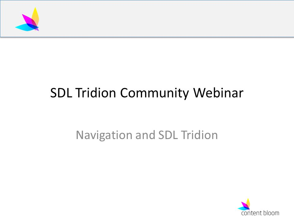 SDL Tridion Community Webinar Navigation and SDL Tridion