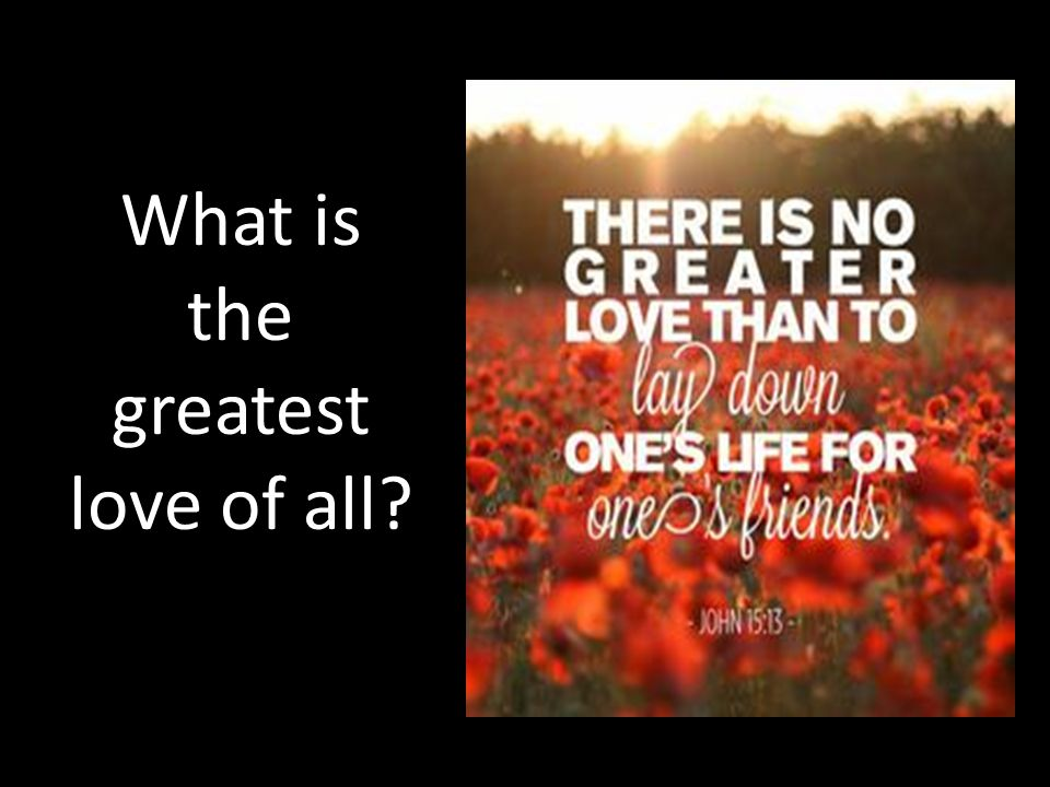 What is the greatest love of all?