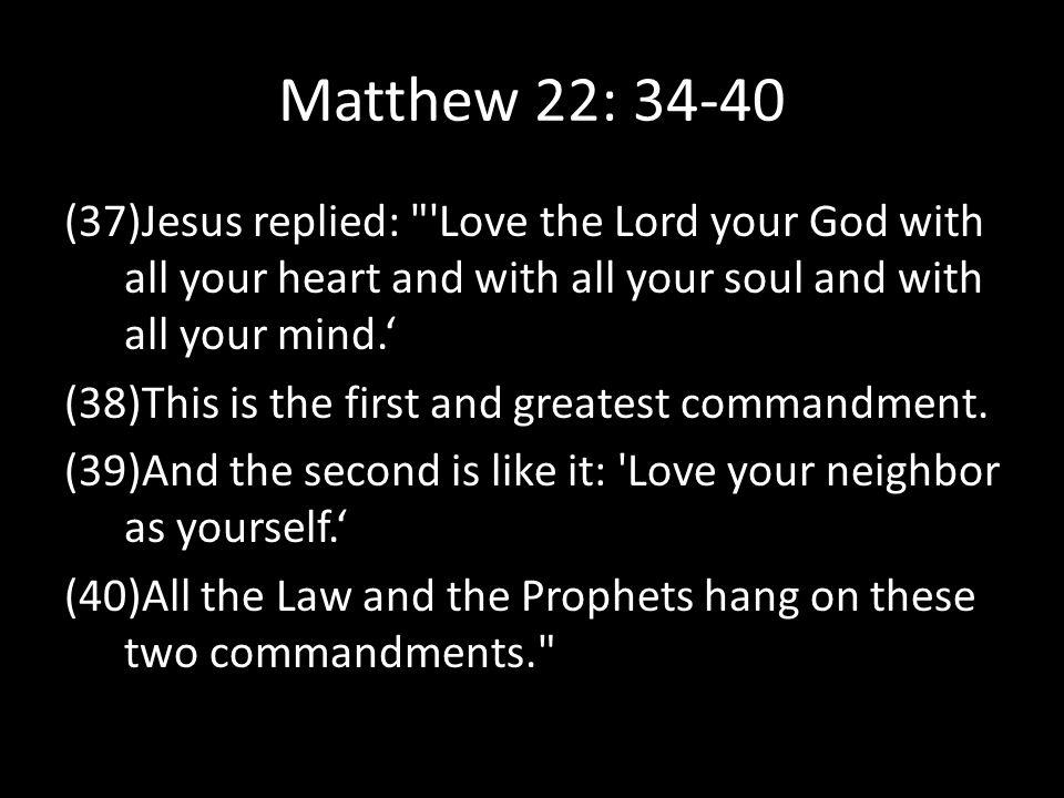 Matthew 22: 34-40 (37)Jesus replied: