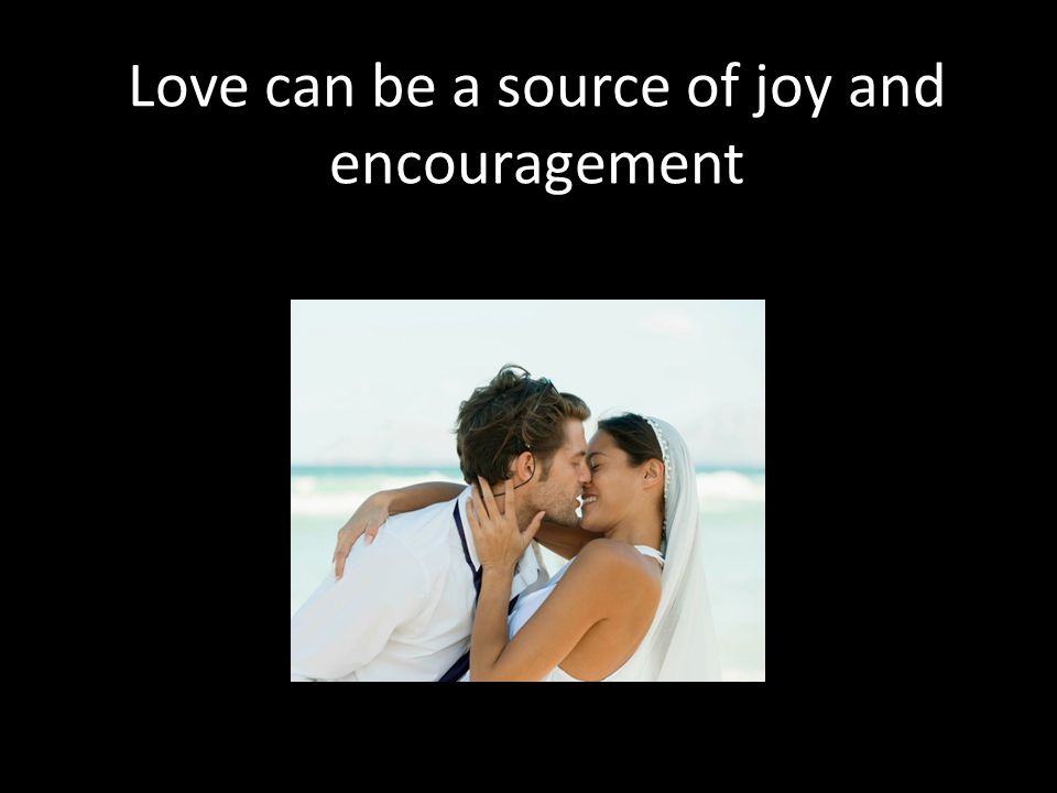 Love can be a source of joy and encouragement