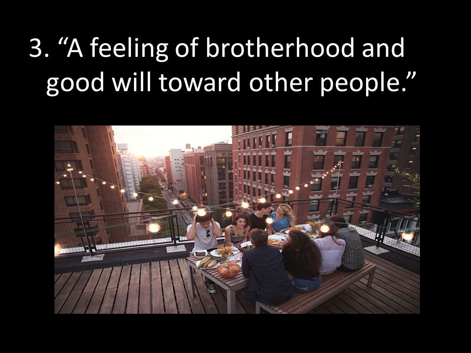 """3. """"A feeling of brotherhood and good will toward other people."""""""