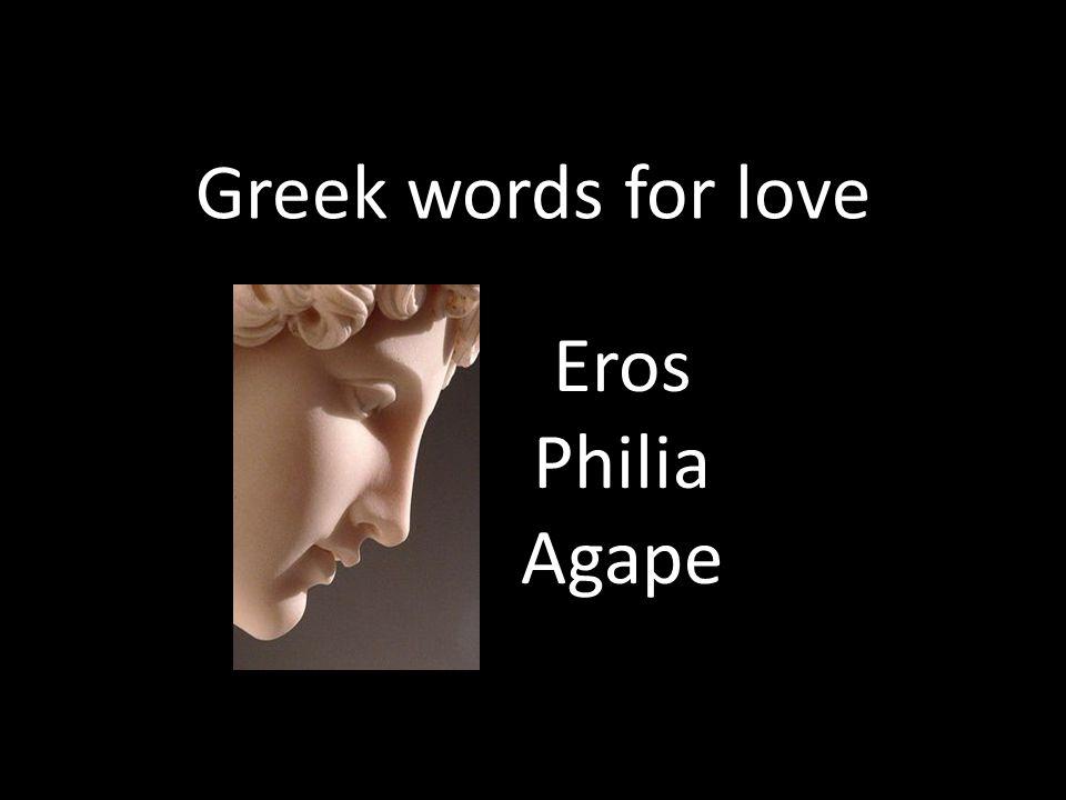 Greek words for love Eros Philia Agape