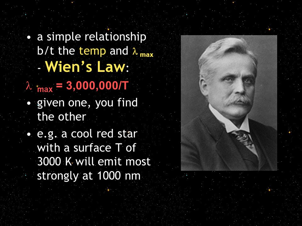 a simple relationship b/t the temp and max - Wien's Law : max = 3,000,000/T given one, you find the other e.g.