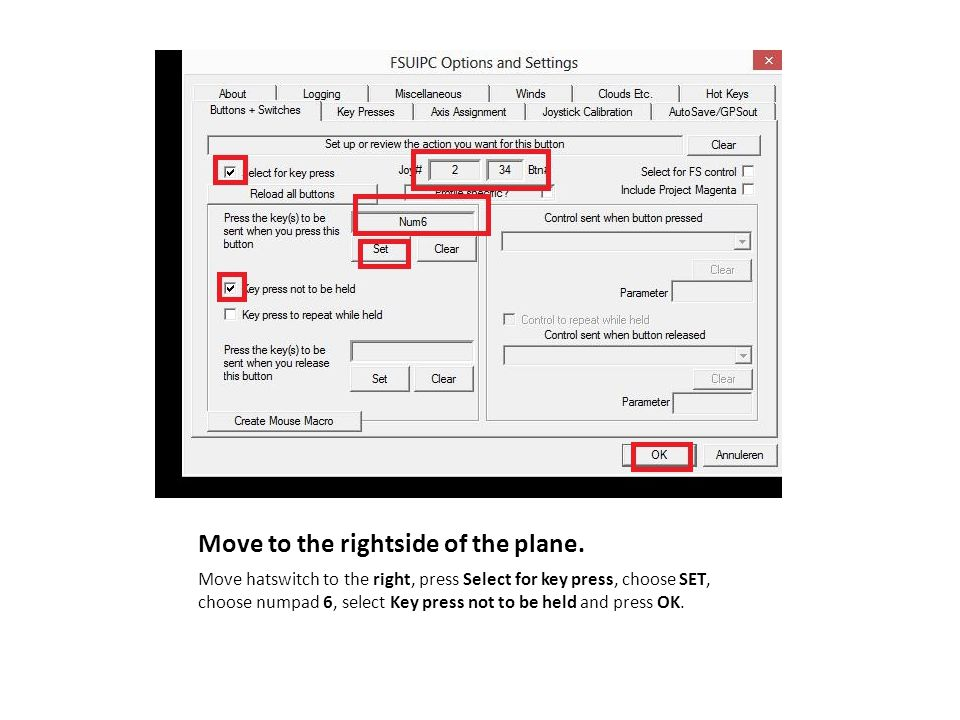 Move to the rightside of the plane. Move hatswitch to the right, press Select for key press, choose SET, choose numpad 6, select Key press not to be h