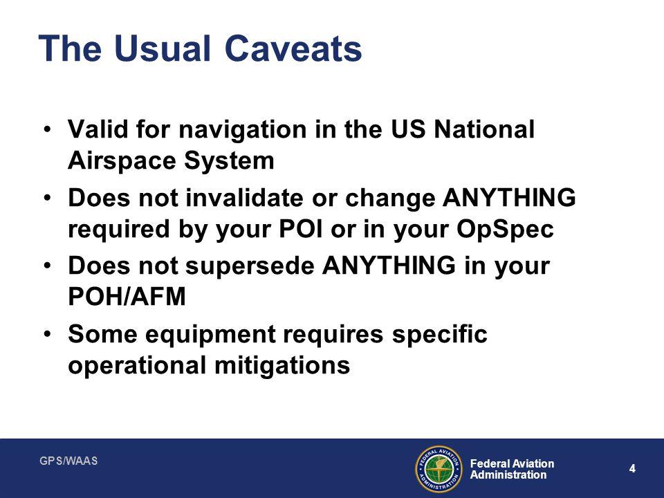 GPS/WAAS 25 Federal Aviation Administration WAAS TSO-C146 Stand-Alone Airborne Nav Using GPS Augmented by WAAS) TSO-C145 Airborne Nav Sensors Using GPS Augmented by WAAS