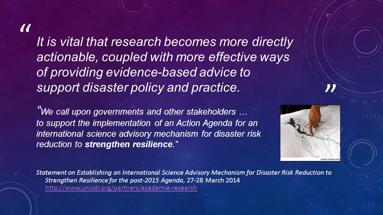 It is vital that research becomes more directly actionable, coupled with more effective ways of providing evidence-based advice to support disaster policy and practice.