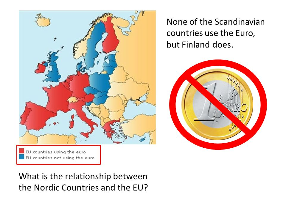 What is the relationship between the Nordic Countries and the EU? None of the Scandinavian countries use the Euro, but Finland does.