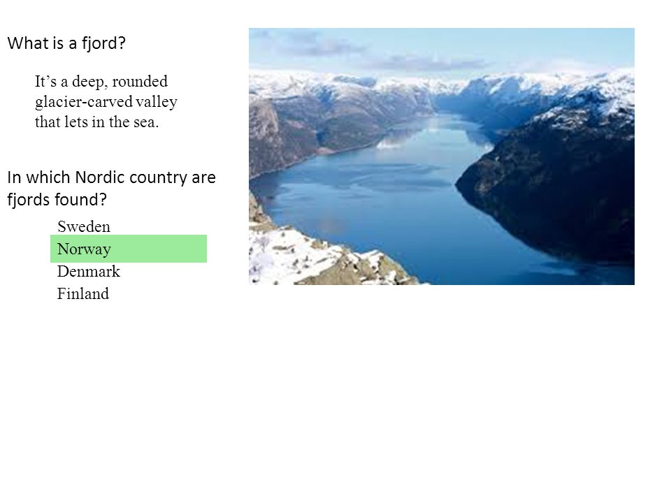 What is a fjord.It's a deep, rounded glacier-carved valley that lets in the sea.