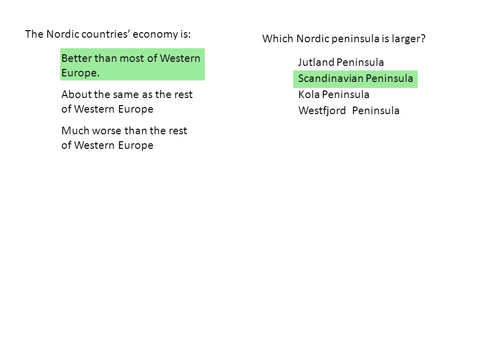 The Nordic countries' economy is: Better than most of Western Europe. About the same as the rest of Western Europe Much worse than the rest of Western