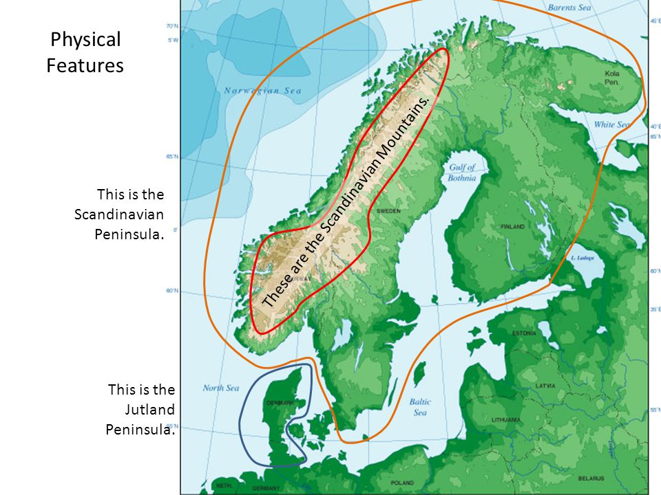 This is the Scandinavian Peninsula. This is the Jutland Peninsula. These are the Scandinavian Mountains. Physical Features