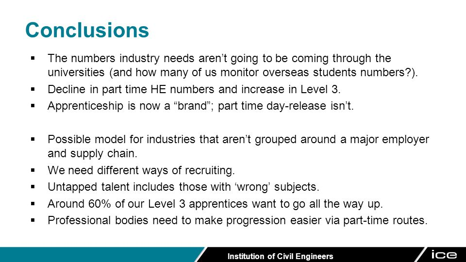 Institution of Civil Engineers  The numbers industry needs aren't going to be coming through the universities (and how many of us monitor overseas students numbers ).