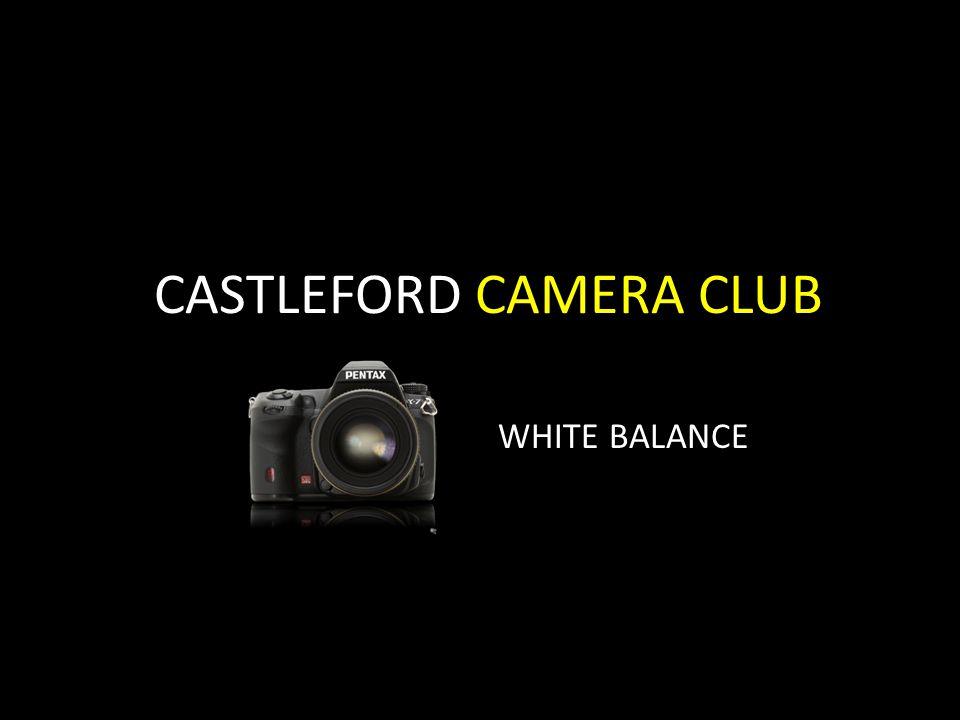 CASTLEFORD CAMERA CLUB WHITE BALANCE