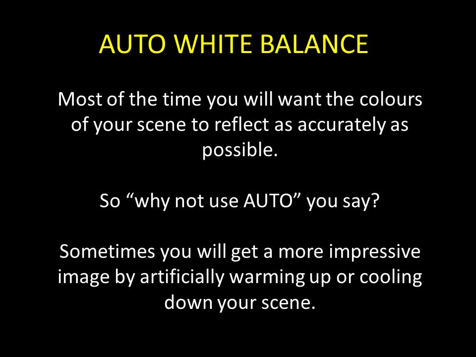 """Most of the time you will want the colours of your scene to reflect as accurately as possible. So """"why not use AUTO"""" you say? Sometimes you will get a"""