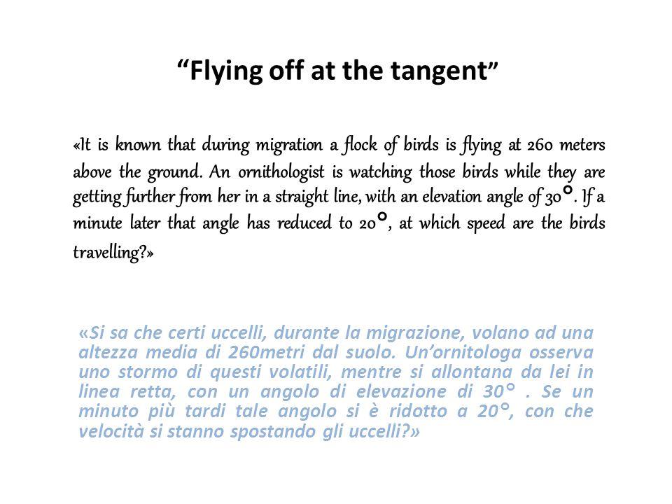 Flying off at the tangent «Si sa che certi uccelli, durante la migrazione, volano ad una altezza media di 260metri dal suolo.
