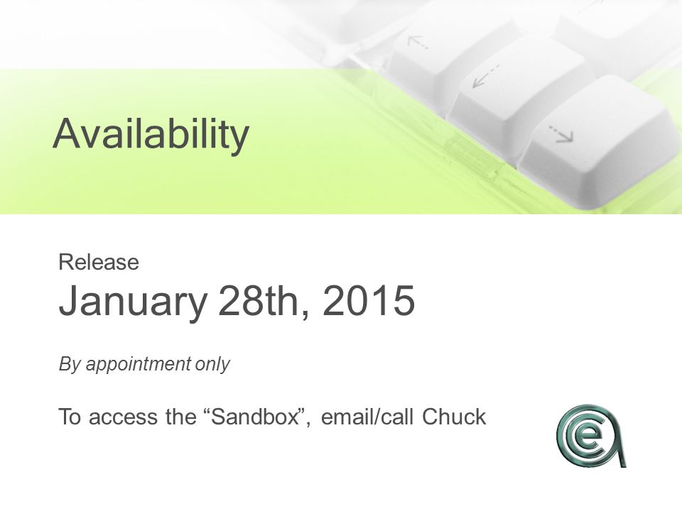 Availability Release January 28th, 2015 By appointment only To access the Sandbox , email/call Chuck
