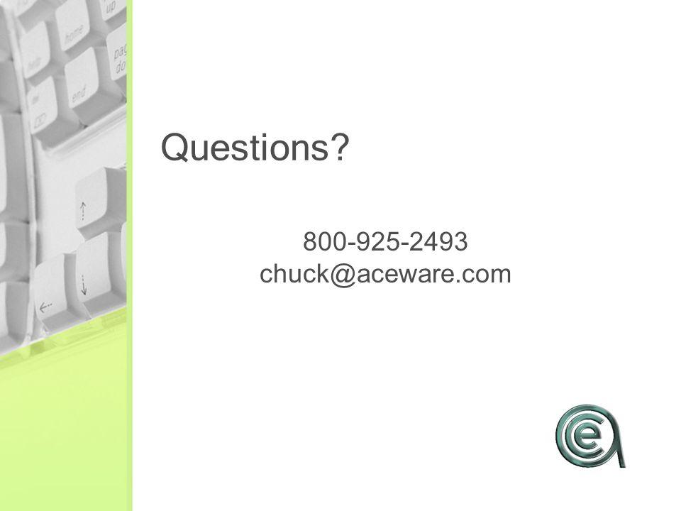 Questions? 800-925-2493 chuck@aceware.com
