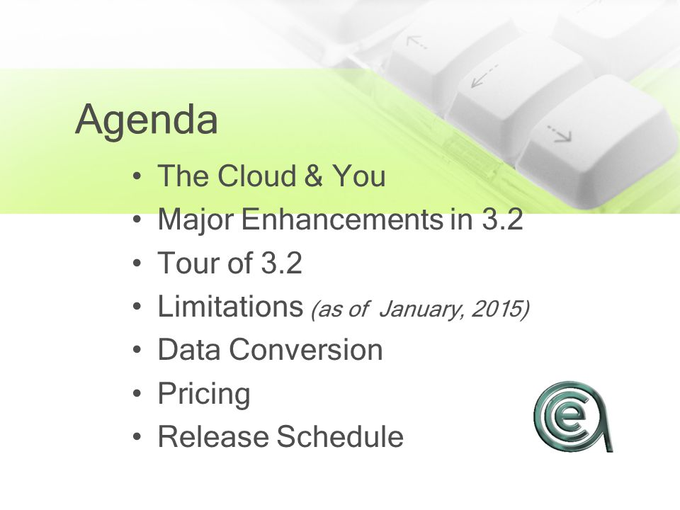 Agenda The Cloud & You Major Enhancements in 3.2 Tour of 3.2 Limitations (as of January, 2015) Data Conversion Pricing Release Schedule