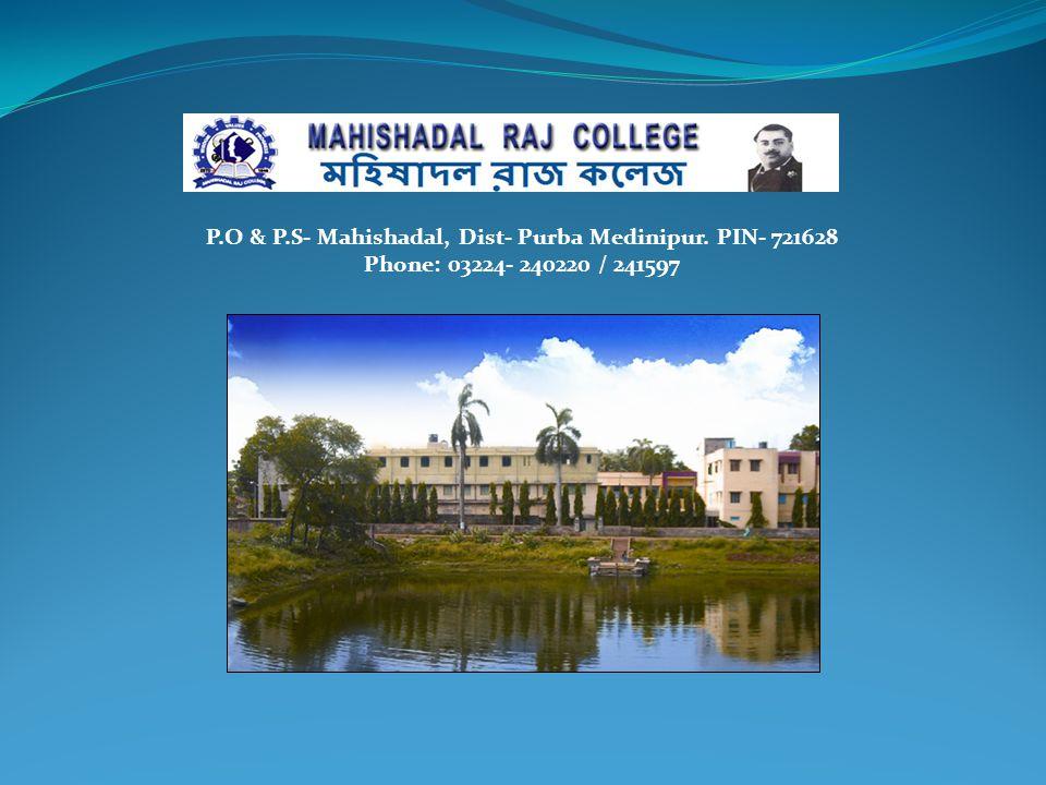 P.O & P.S- Mahishadal, Dist- Purba Medinipur. PIN- 721628 Phone: 03224- 240220 / 241597